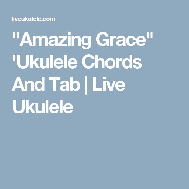 Amazing Grace Ukulele Chords And Tab Ukulele Pinterest
