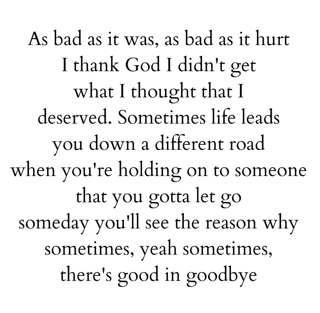 Quotes Love Songs: As Bad As It Was As Bad As It Hurt I Thank God I Didn't