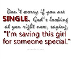 I'm single because God is saving someONE special for me. <3