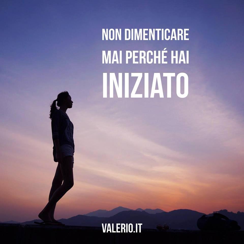 Nei momenti di sconforto, mai dimenticare il motivo per cui si è iniziato. 📌 Tu te lo ricordi? Guarda il mio blog www.valerio.it