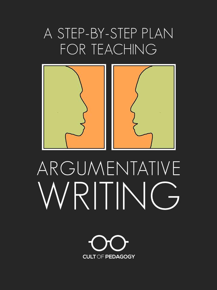 A Stepbystep Plan For Teaching Argumentative Writing  New  A Stepbystep Plan For Teaching Argumentative Writing  Cult Of Pedagogy