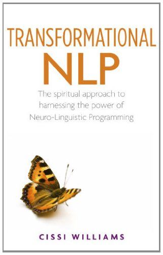 Transformational NLP: The Spiritual Approach to Harnessing ...