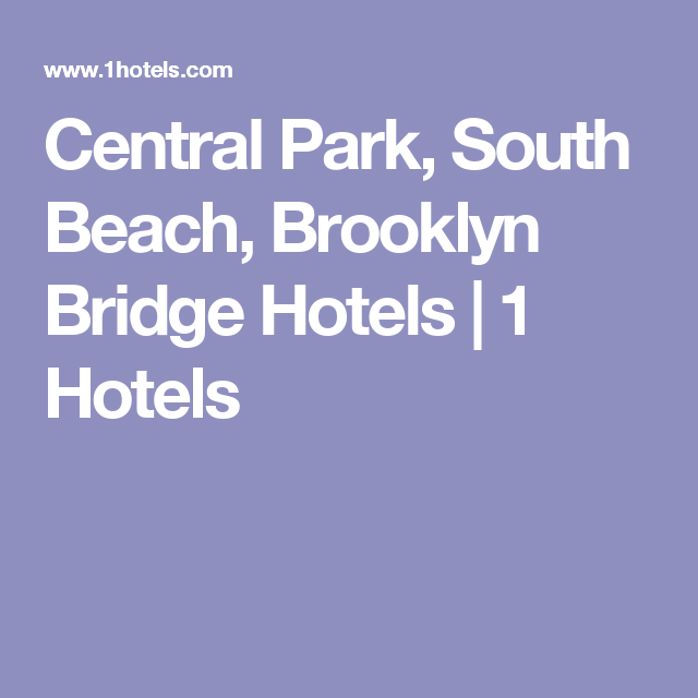 Central Park, South Beach, Brooklyn Bridge Hotels   1 Hotels