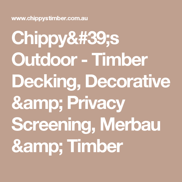 Chippy S Outdoor Timber Decking Decorative Amp Privacy