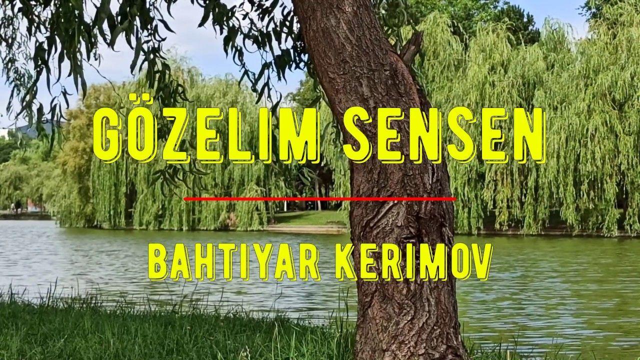 Gozelim Sensen Bahtiyar Kerimov World Youtube Enjoyment