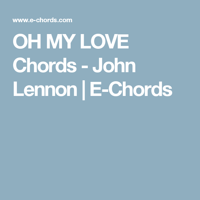 Oh My Love Chords John Lennon E Chords Chords Guitarpiano