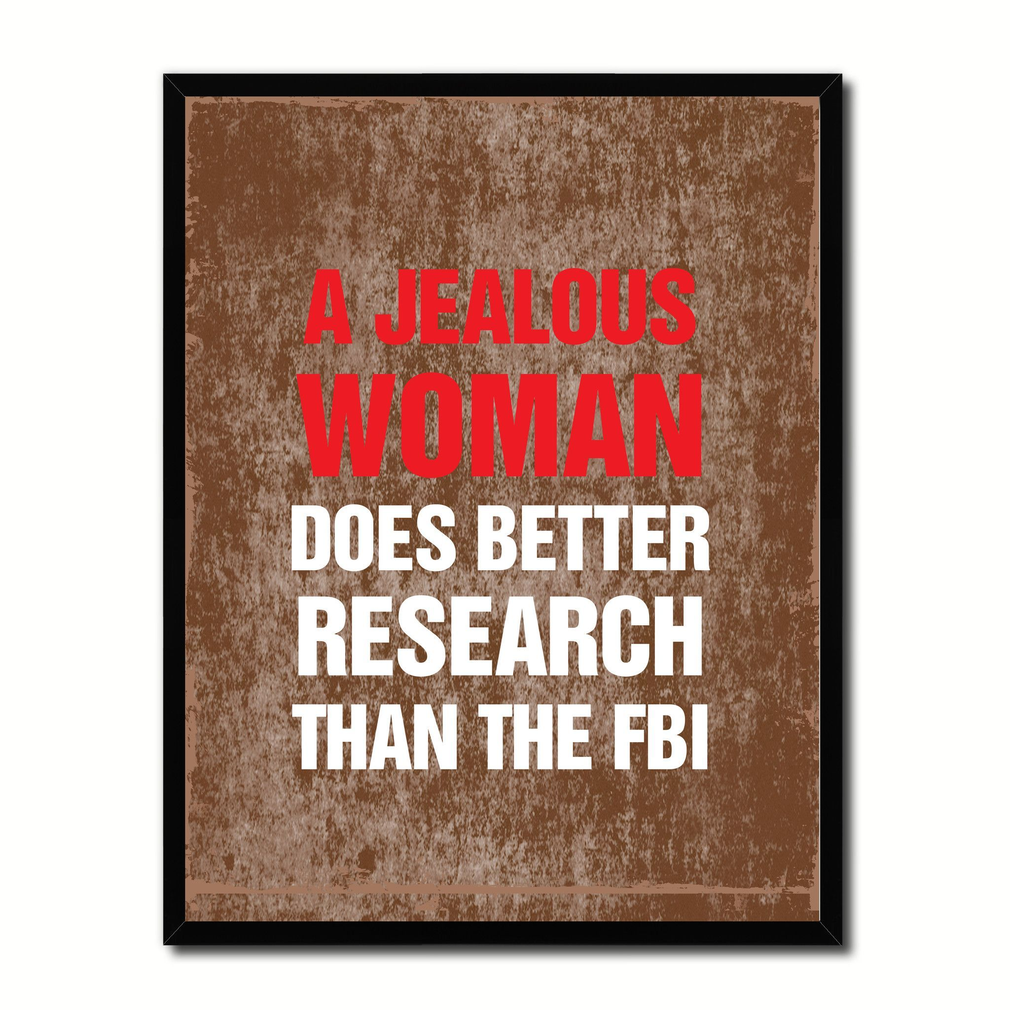 Jealous Woman Does Better Research Than The Fbi Funny Quote Saying Typo Sign Gift Ideas Home Decor Wall Art Jealous Women Funny Quotes Funny Women Quotes