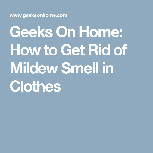 Geeks On Home How To Get Rid Of Mildew Smell In Clothes Mildew Smell How To Antique Wood Mold Remover