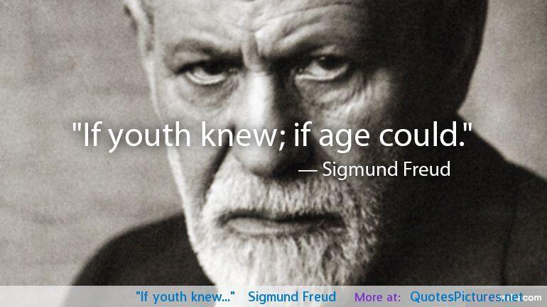 If Youth Knew Sigmund Freud Jpg 770 433 Freud Quotes Psychology Quotes Sigmund Freud