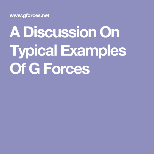 A Discussion On Typical Examples Of G Forces