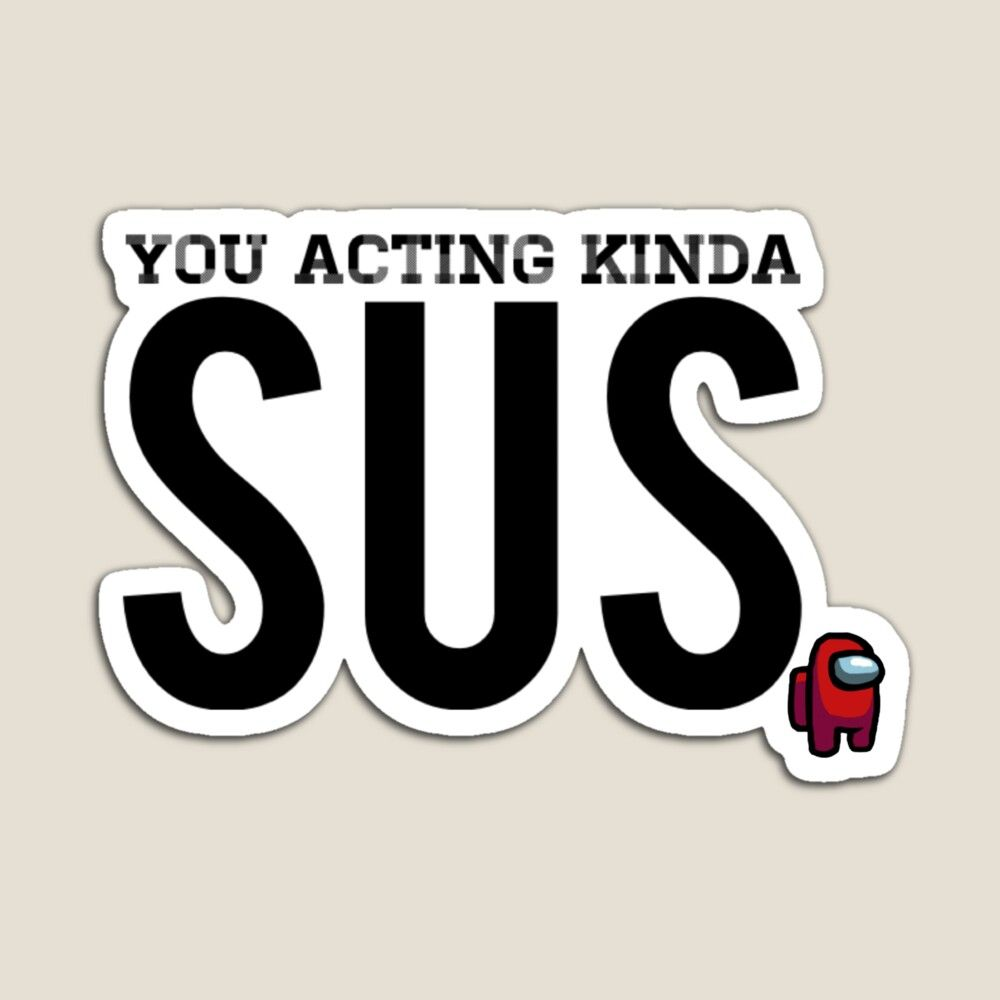 You Acting Kinda Sus Among Us Magnet By Thepinkmaple Retro Wallpaper Iphone Cartoon Wallpaper Iphone Inspirational Tshirts