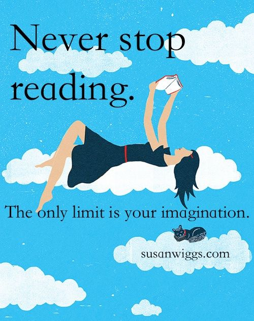 Never stop reading. The only limit is your imagination ...