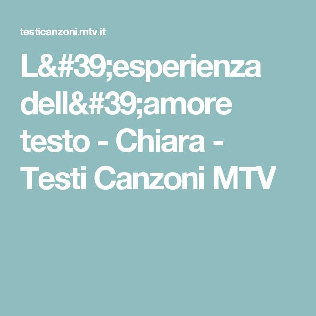 L'esperienza dell'amore  testo  - Chiara - Testi Canzoni MTV