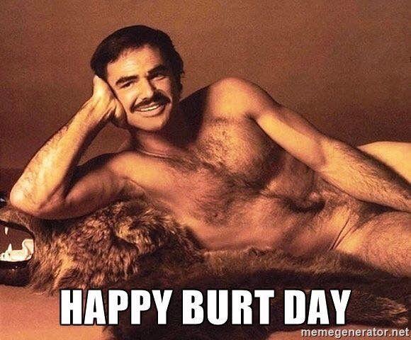 Happy Burt Day Happy Birthday Pinterest Birthdays Happy