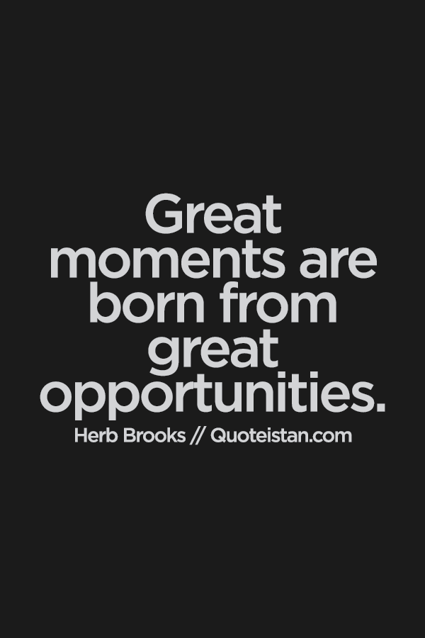 Lovely Great #moments Are Born From Great Opportunities.