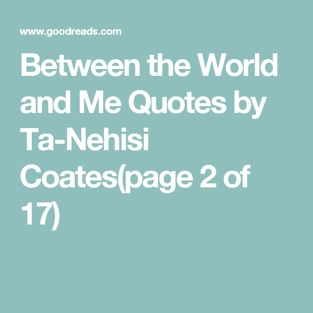 Between The World And Me Quotes By Ta Nehisi Coatespage 2 Of 17