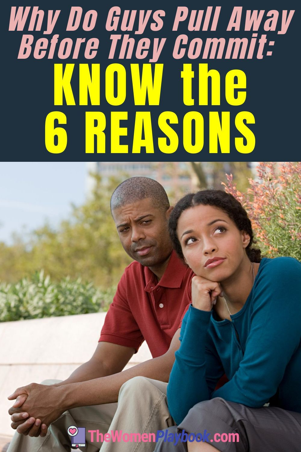 Why Do Guys Pull Away Before They Commit: 6 Reasons Why