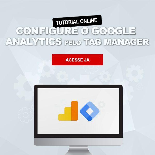 Como configurar o Google Analytics pelo Google Tag Manager - Aylton Inacio