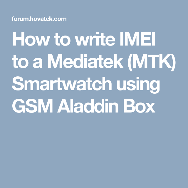 How to write IMEI to a Mediatek (MTK) Smartwatch using GSM Aladdin