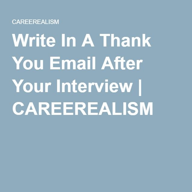 Write In A Thank You Email After Your Interview  Careerealism