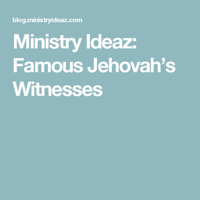 Ministry Ideaz: Famous Jehovah's Witnesses