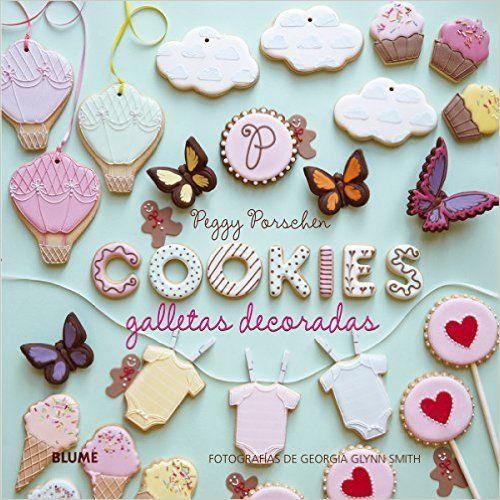 Galletas Decoradas. Cookies: Amazon.es: Peggy Porschen, Dafne Julià Bianchi…