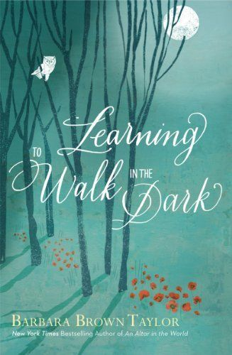 Learning to Walk in the Dark by Barbara Brown Taylor, http://smile.amazon.com/dp/B00DB2YPDW/ref=cm_sw_r_pi_dp_kFRttb16RNF40