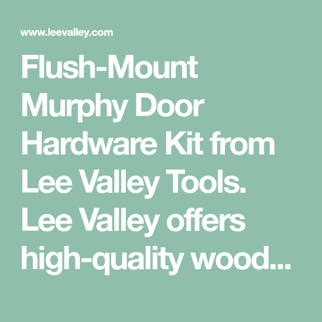 Flush-Mount Murphy Door Hardware Kit from Lee Valley Tools. Lee Valley offers high-quality woodworking tools (woodturning, wood finishing, sharpening, woodcarving), gardening tools and hardware to woodworkers, cabinetmakers and gardeners