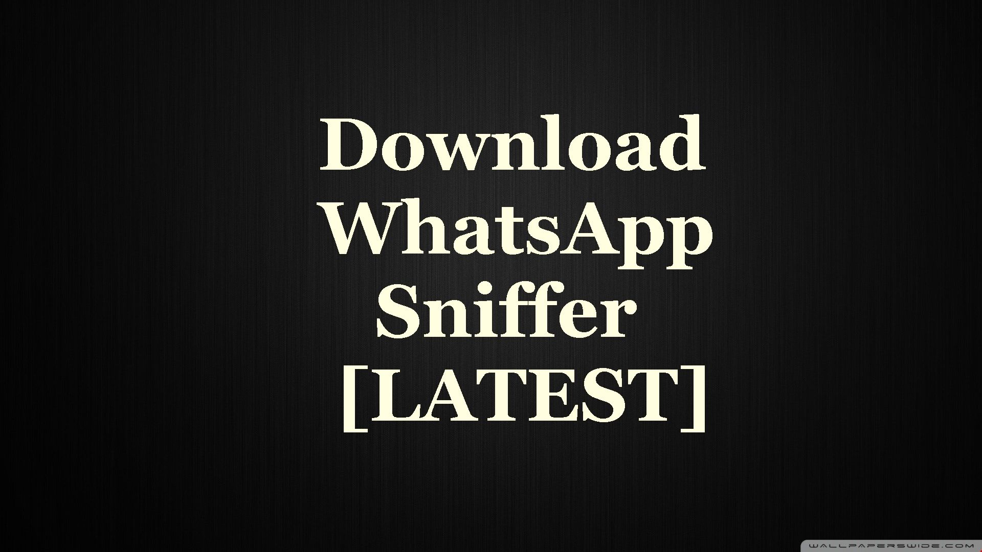 Download WhatsApp Sniffer-Now you can hack any whatsapp