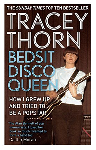 Bedsit Disco Queen How I Grew Up And Tried To Be A Pop Star By