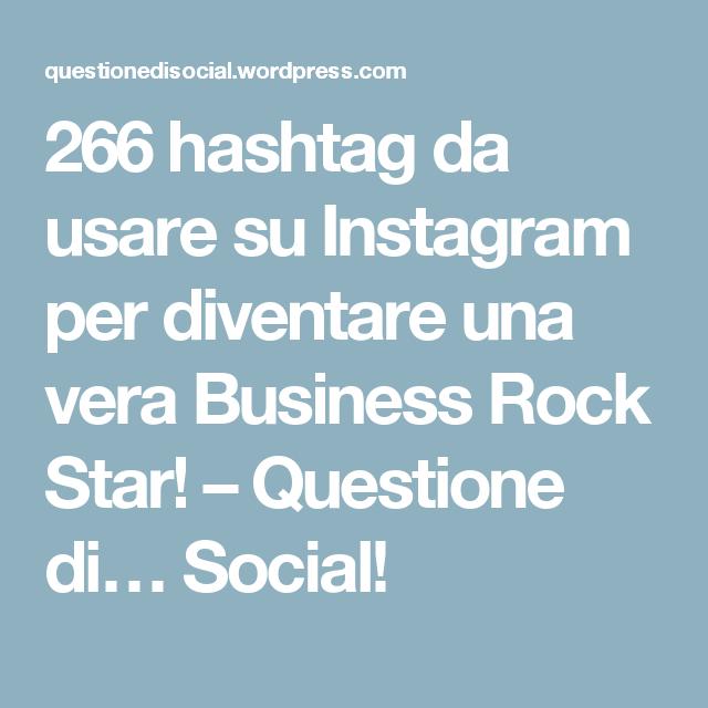 266 hashtag da usare su Instagram per diventare una vera Business Rock Star! – Questione di… Social!