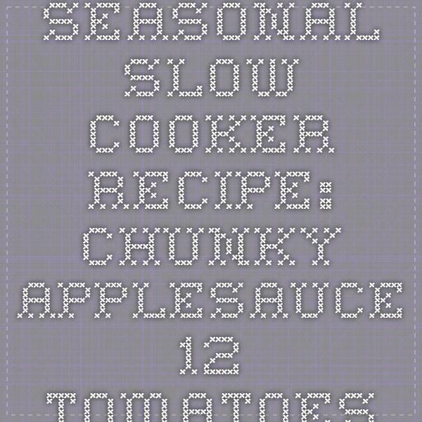 Seasonal Slow Cooker Recipe: Chunky Applesauce - 12 Tomatoes