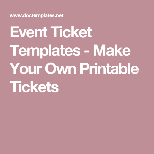 Printable Event Tickets Event Ticket Templates  Make Your Own Printable Tickets  My Stuff .