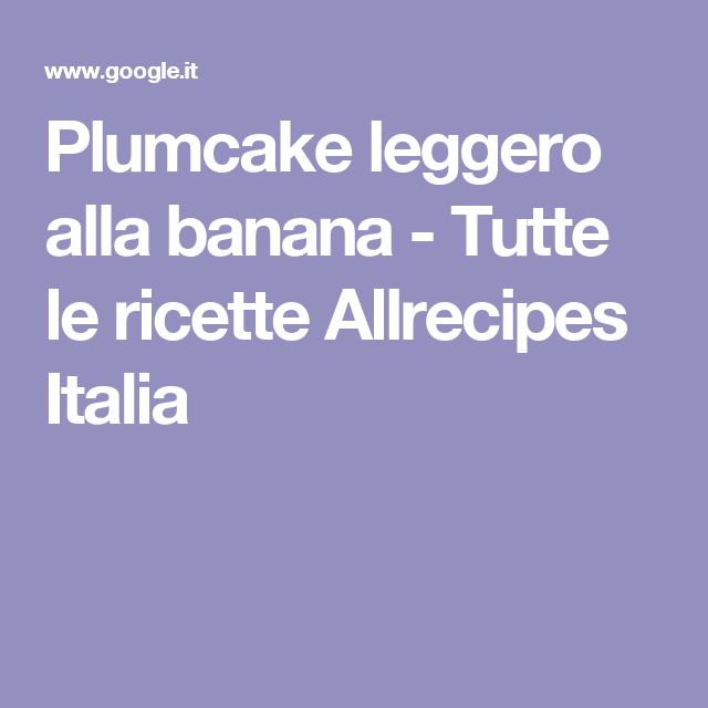 Plumcake leggero alla banana - Tutte le ricette Allrecipes Italia
