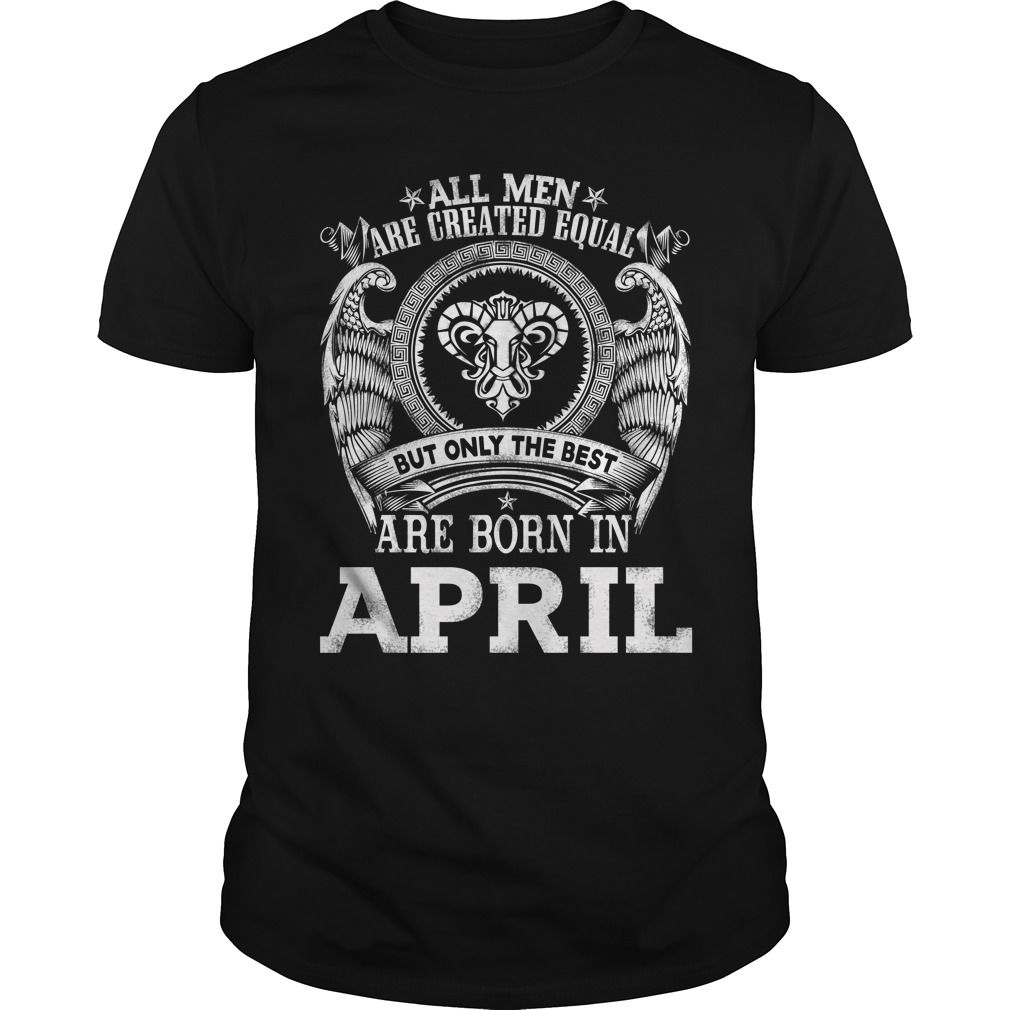 All Men Created Equal But The Best Are Born In April ARIES RAM T-SHIRT birthday