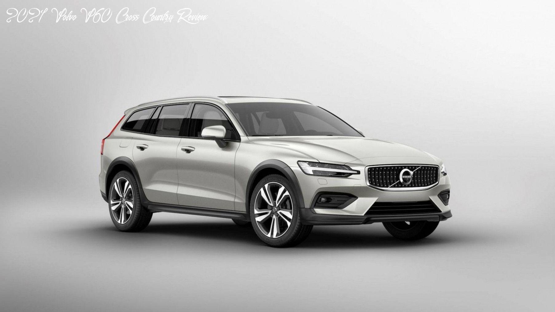 2021 Volvo V60 Cross Country Review Reviews In 2020 Volvo V60 Volvo Volvo Station Wagon