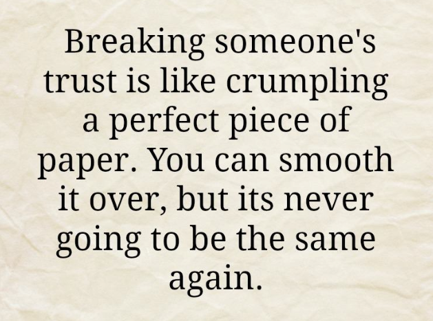 Breaking Someoneu0027s Trust Is Like Crumpling A Perfect Piece Of Paper. You  Can Smooth It