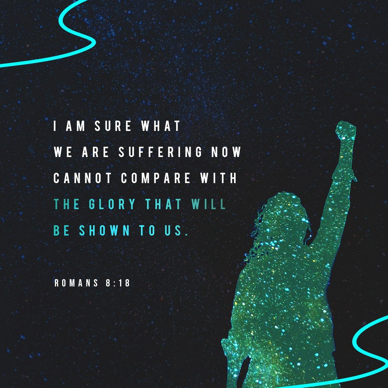 Romans 8:18 For I reckon that the sufferings of this present time are not worthy to be compared with the glory which shall be revealed in us.   King James Version (KJV)   Download The Bible App Now