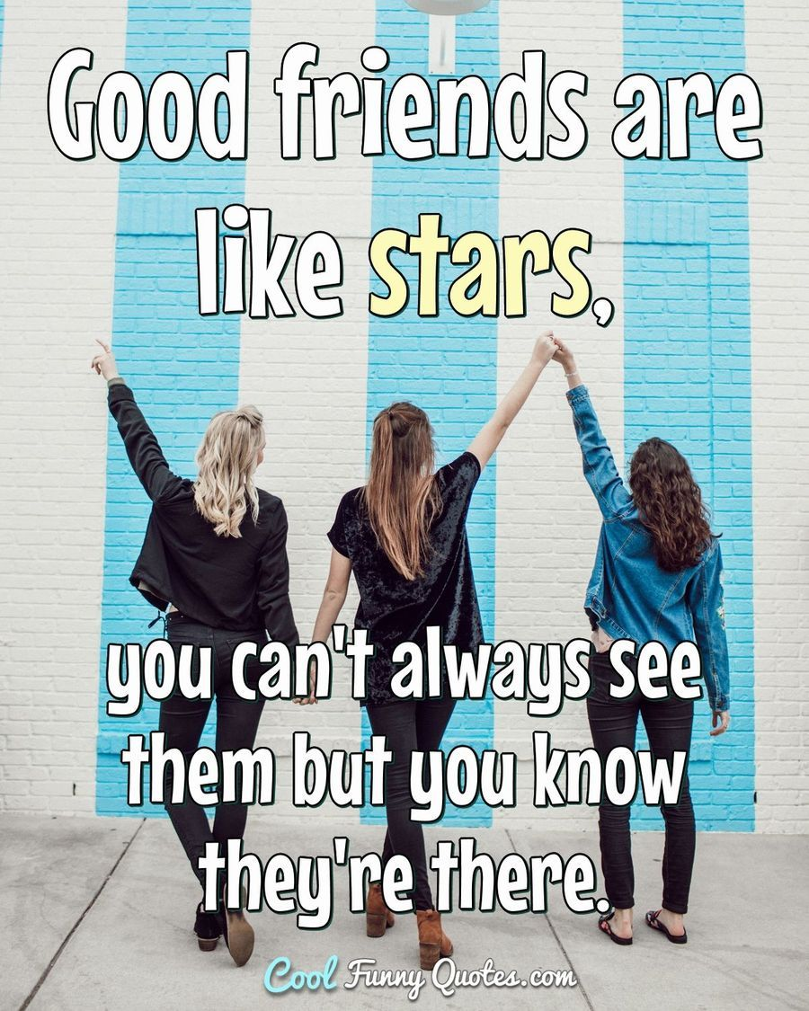 Funny Quote Friends Quotes Funny Good Friends Are Like Stars Supportive Friends Quotes