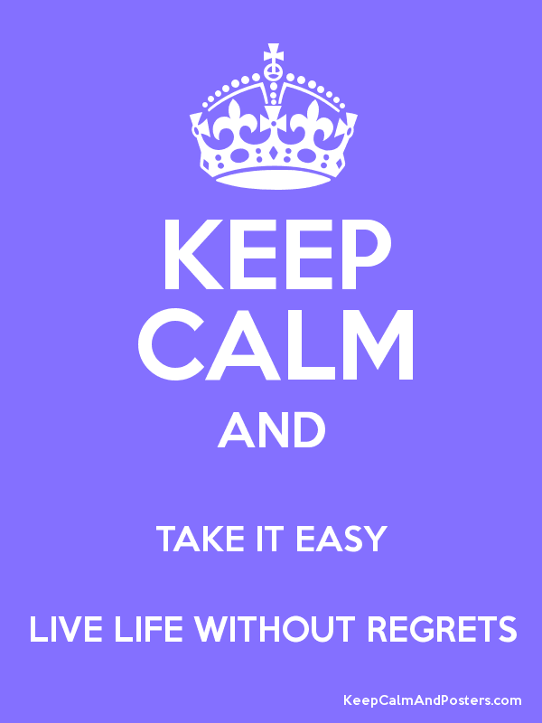 Live life without regrets! ♥