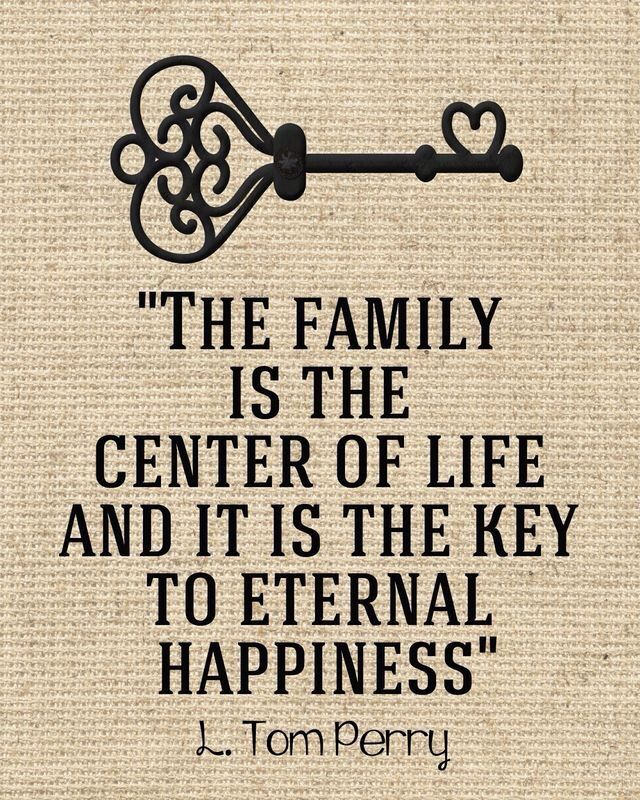 The Family Is The Center Of Life And It Is The Key To Eternal Happiness Conference Quotes General Conference Quotes Lds Quotes