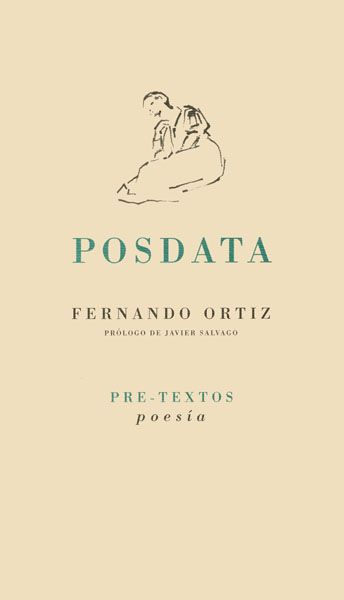 Posdata. Pre-Textos, 1999 http://fama.us.es/search~S5*spi?/aOrtiz%2C+Fernando%2C+1947-/aortiz+fernando+1947/-3%2C-1%2C0%2CB/frameset&FF=aortiz+fernando+1947&21%2C%2C32