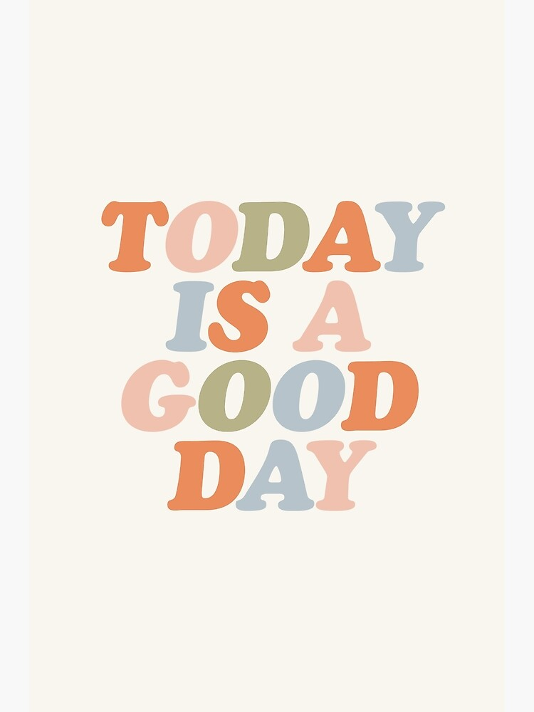 Today Is A Good Day Peach Pink Green Blue Yellow Motivational Typography Inspirational Quote Poster by MotivatedType