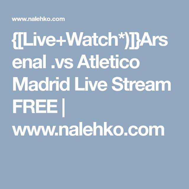 arsenal vs atletico live stream free