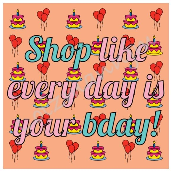 Shop Like Every Day Is Your Bday Painted It Myself On An App