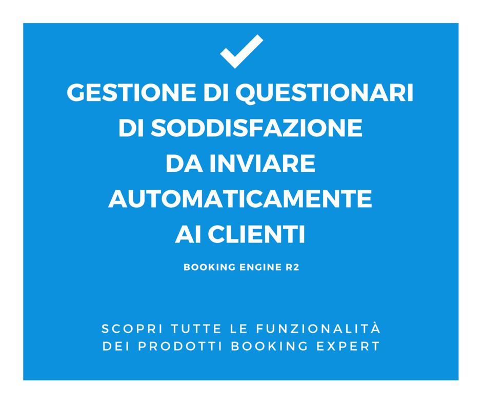 La soddisfazione del cliente è importante! Gestisci al meglio i questionari di customer care grazie al nostro booking engine! www.bookingexpert.it