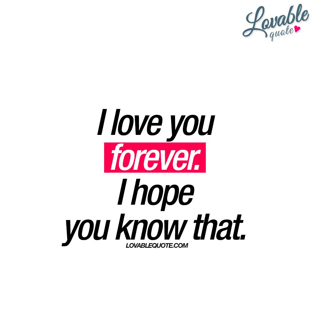 I Love You Forever I Hope You Know That Forever Love Quote Love Yourself Quotes Love You Forever Quotes I Love You Quotes