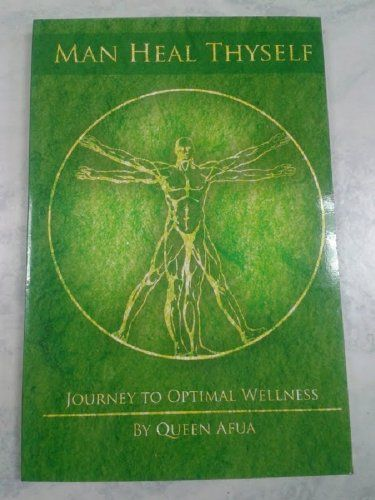 Man Heal Thyself: Journey to Optimal Wellness By Queen Afua