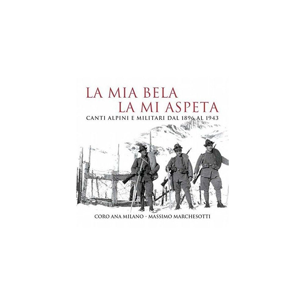 Coro Ana Milano - Massimo Marchesotti - La Mia Bela la Mi Aspeta: Canti Alpini E Militari (CD)