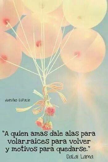 A quien amas dale alas para volar, raíces para volver y motivos para ...